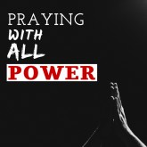 Praying With All Power
